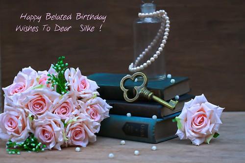Happy Belated Birthday Wishes to dear  Silke