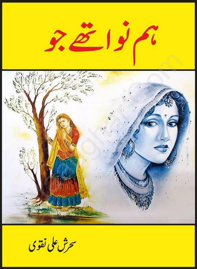 Humnawa Thay Jo is a very well written complex script novel by Sahrish Ali Naqvi which depicts normal emotions and behaviour of human like love hate greed power and fear , Sahrish Ali Naqvi is a very famous and popular specialy among female readers