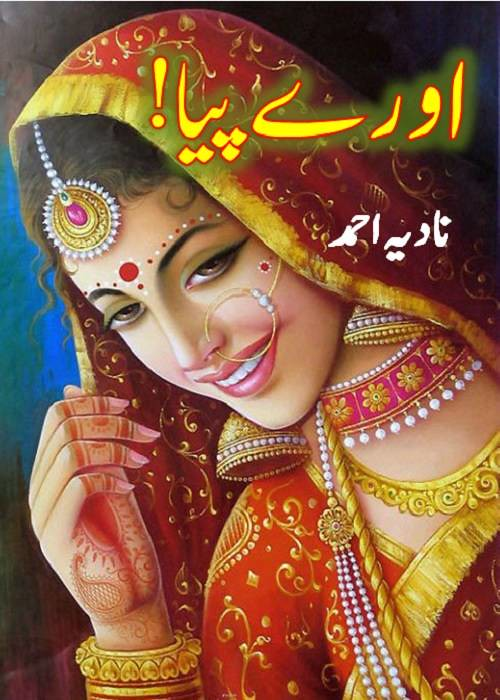 O Re Piya is a very well written complex script novel by Nadia Ahmad which depicts normal emotions and behaviour of human like love hate greed power and fear , Nadia Ahmad is a very famous and popular specialy among female readers
