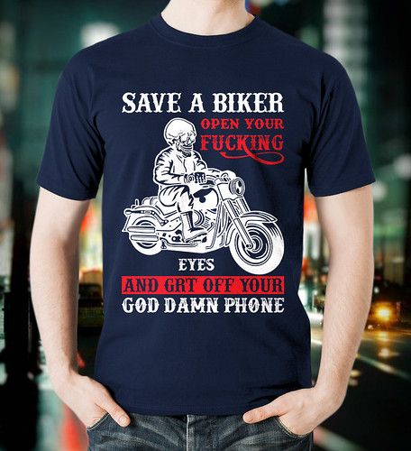 Save A Biker Open Your Fucking Eyes And Grt Off Your God Damn Phone T-Shirt Design