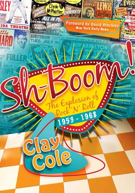 Sh-Boom -The Explosion of Rockin Roll 1953-1968 by Clay Cole
