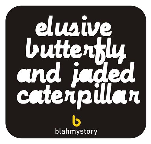 <Elusive Butterfly & Jaded Caterpillar>