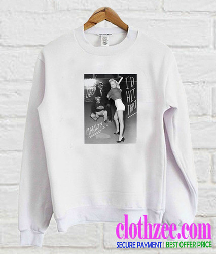 Marilyn Monroe I'd Hit That Trending Sweatshirt