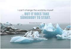 Richard Branson I can't change the world by myself...but it does take somebody to start