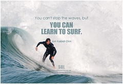 Jon Kabat-Zinn You can't stop the waves, but you can learn to surf