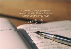 Toni Morrison If you find a book you really want to read but it hasn't been written yet, then you must write it