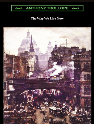 """""""The Way We Live Now"""" by Anthony Trollope -- 1875"""