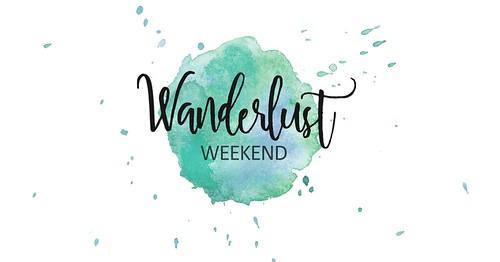 Welcome to Wanderlust Weekend!