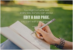 Jodi Picoult You might not write well every day, but you can always edit a bad page. You can't edit a blank page