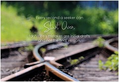 Sri Chinmoy Every second a seeker can start over, for his life's mistakes are initial drafts and not the final version