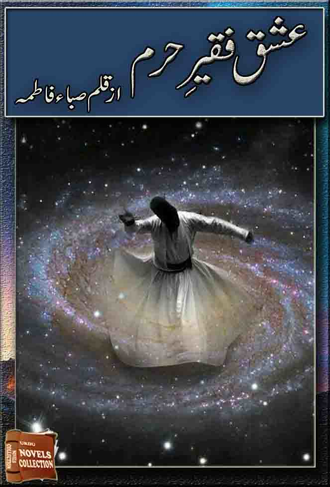 Ishq Faqeer E Haram Complete Novel By Saba Fatima,Ishq Faqeer E Haram is a social and romantic urdu story by Saba Fatima.