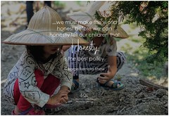 George Bernard Shaw ...we must make the world honest before we can honestly tell our children that honesty is the best policy