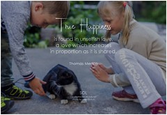Thomas Merton True happiness is found in unselfish love, a love which increases in proportion as it is shared