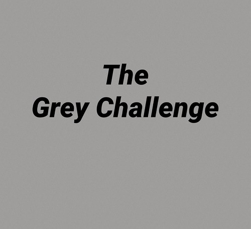 Join the grey challenge - Tristesse oblige