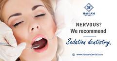 Sedation Dentistry - Haslam Dental - Dentist Ogden