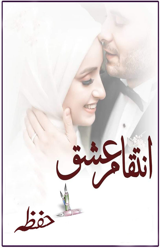 Inteqam e Ishq is a Revenge, Forced marriage, Rude hero, Innocent Heroineand and also suspence based Urdu Novel By Hifza.
